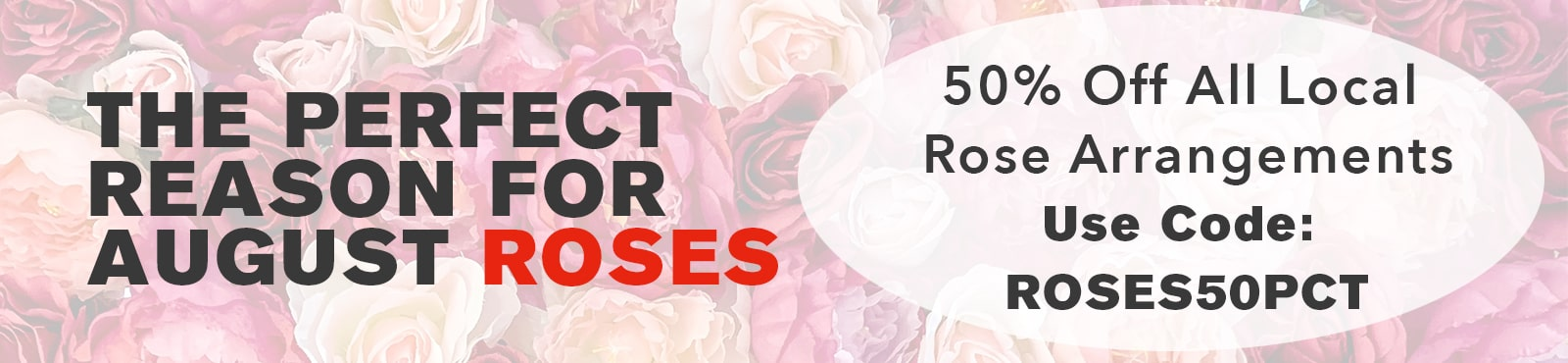 All Rose arrangements are 50% OFF, use the code ROSES50PCT